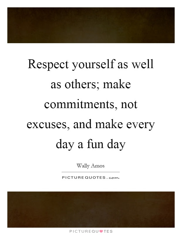 Respect Yourself As Well As Others Make Commitments Not