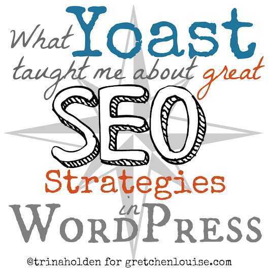 SEO Strategies: What Yoast Taught Me About Great SEO by Trina Holden