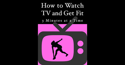 How to Watch TV and Get Fit, 3 Minutes at a Time.