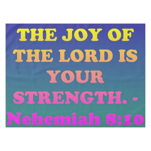 Bible verse from Nehemiah 8:10. Tablecloth