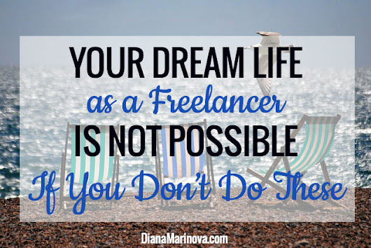 Your Dream Life as a Freelancer Is Not Possible If You Don't Do These| Diana Marinova