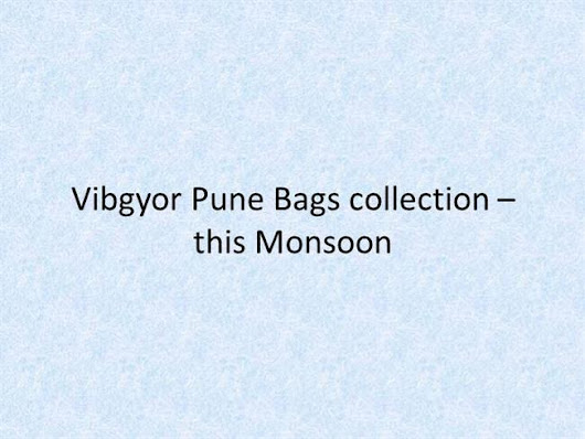 Vibgyor Pune Bags Collection – this Monsoon
