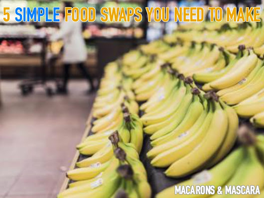 5 Simple (And Healthier) Food Swaps You Need To Make Right Now - Macarons & Mascara