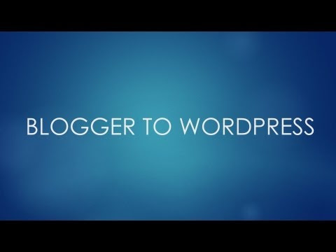How to Migrate your Blog from Blogger to WordPress