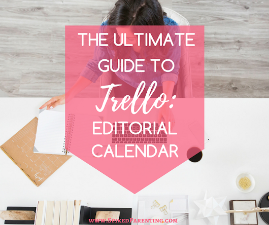The Ultimate Guide to Trello: Creating an Editorial Calendar | SpikedParenting