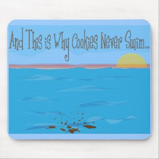 Why Cookies Never Swim Mousepad mousepad