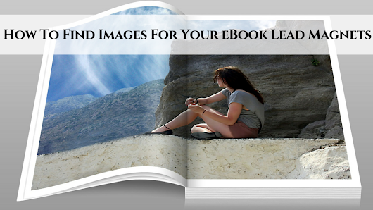 How To Find Images For Your eBook Lead Magnets • My Lead System PRO - MyLeadSystemPRO