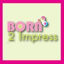 Born 2 Impress