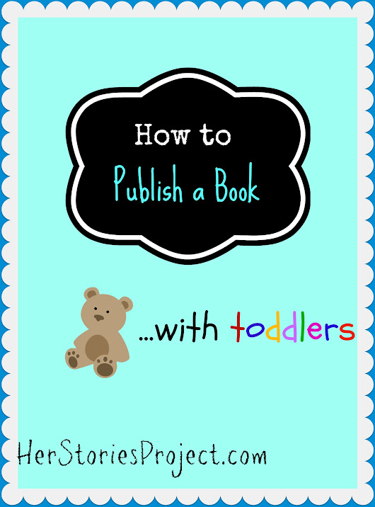 How to Publish a Book With Toddlers - The HerStories Project
