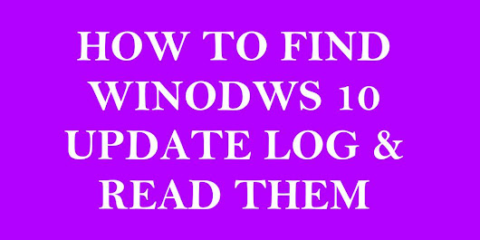 How to Find Windows 10 Update Logs and Read using PowerShell