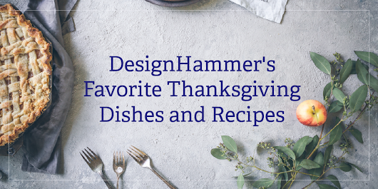 DesignHammer's Favorite Thanksgiving Dishes and Recipes