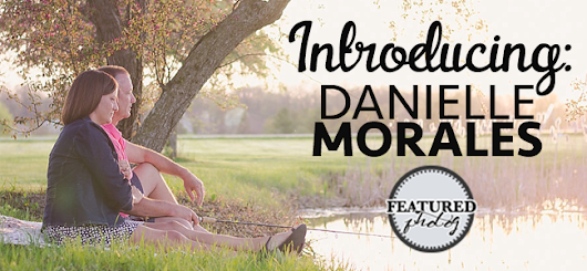 Danielle Morales [Featured Photog] - FEATURED photog