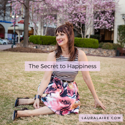 The Secret to Happiness - LauraLaire.com