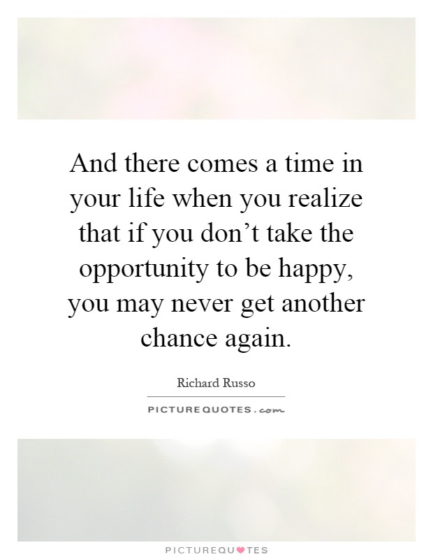 And There Comes A Time In Your Life When You Realize That If You