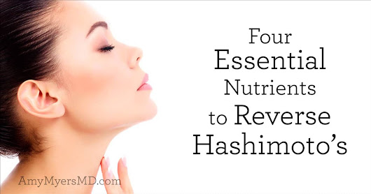 4 Essential Nutrients to Reverse Hashimoto's - Amy Myers MD