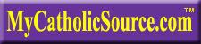 Visit Us On The Web At MyCatholicSource.com