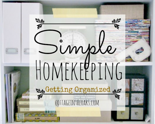 Simple Homekeeping ::: Getting Organized - Cottage in the Oaks
