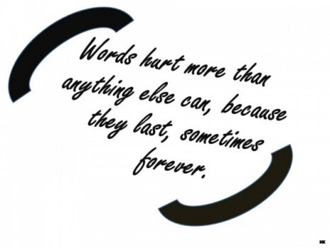 Words Hurt More Than Anything Else Can Because They Last Sometimes