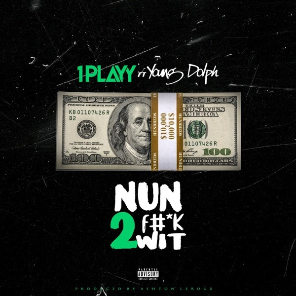 1PLAYY - Nun 2 F**k Wit (feat. Young Dolph)