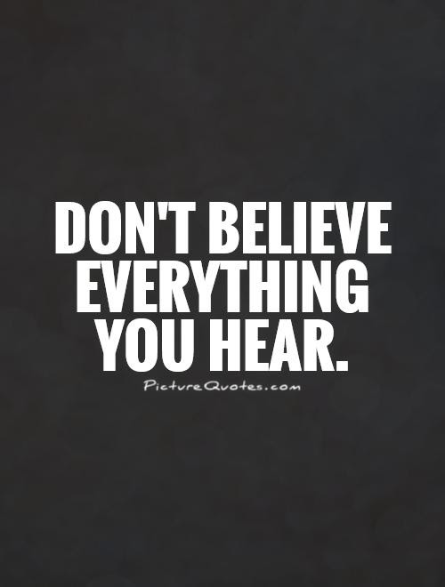 Dont Believe Everything You Hear Picture Quotes