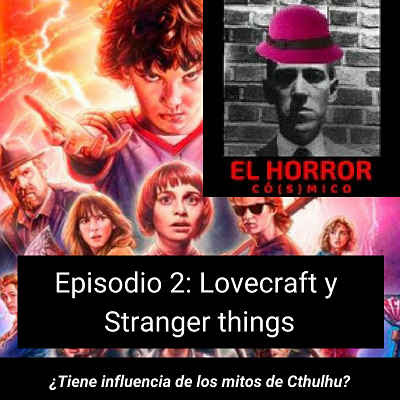 El horror có(s)mico Episodio 2: Lovecraft, Stranger things, series de humor y el rincón flichornoso. - Historias que no contaría a mi madre