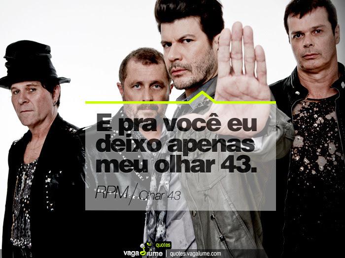 """""""E pra você eu deixo apenas meu olhar 43."""" - Olhar 43 (RPM)   Source: vagalume.com.br"""