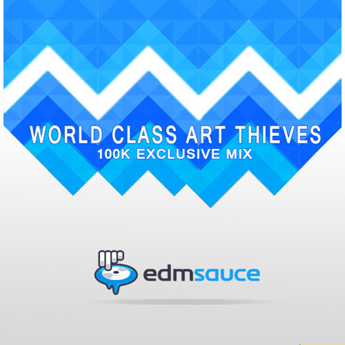 World Class Art Thieves - EDMsauce 100k Exclusive Mix