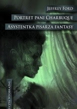 Portret pani Charbuque. Asystentka pisarza fantasy - Jeffrey Ford