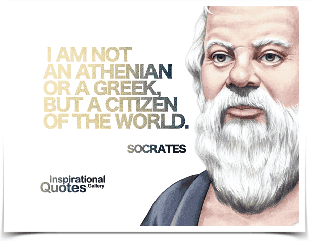 I Am Not An Athenian Or A Greek But A Citizen Of The World