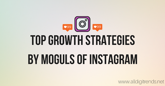 Top Instagram Growth Strategies By Instagram Moguls | All Digital Trends