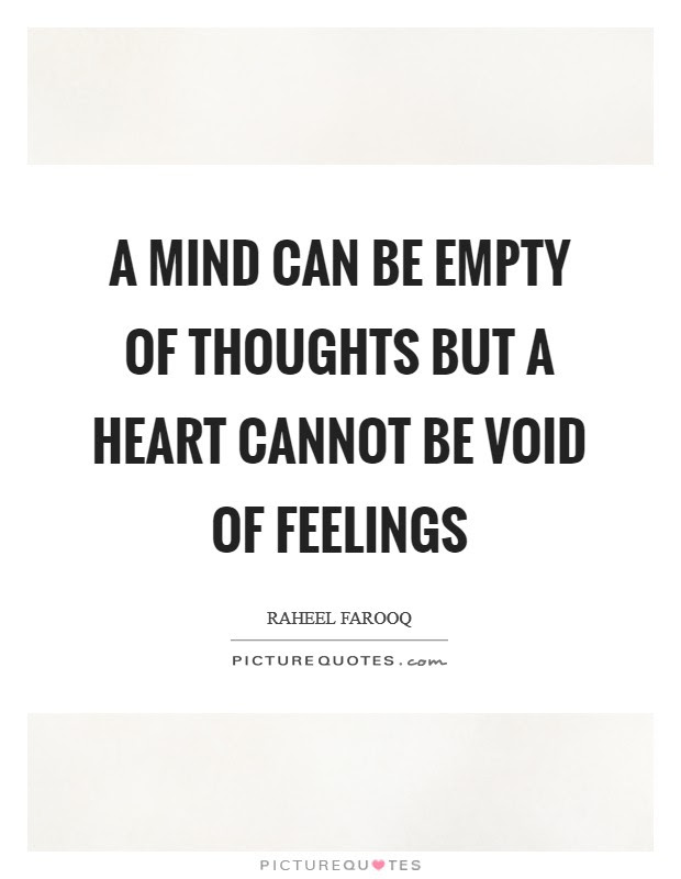 A Mind Can Be Empty Of Thoughts But A Heart Cannot Be Void Of