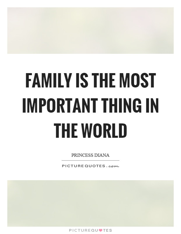Family Is The Most Important Thing In The World Picture Quotes