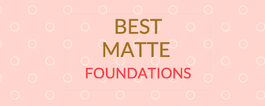 The Best Matte Foundations: Everything You Need To Know - Foundation Fairy