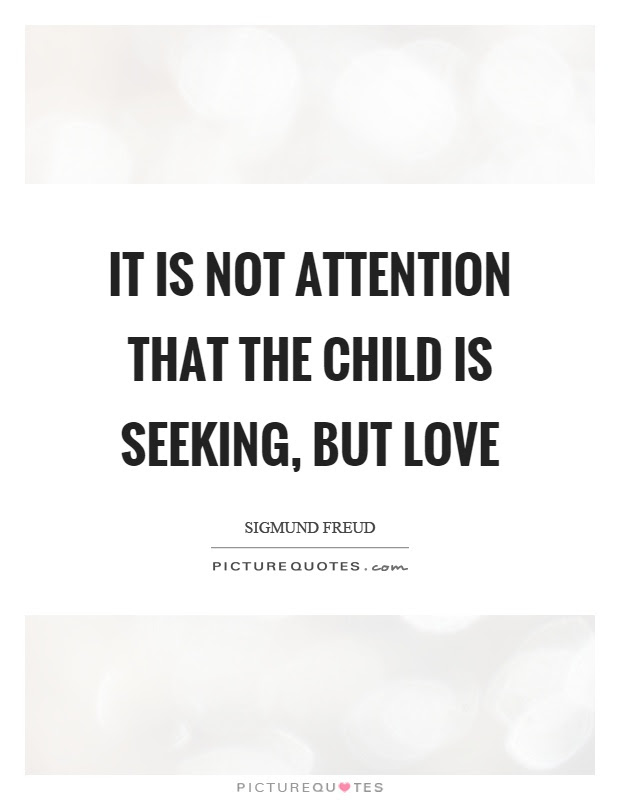 It Is Not Attention That The Child Is Seeking But Love Picture Quotes