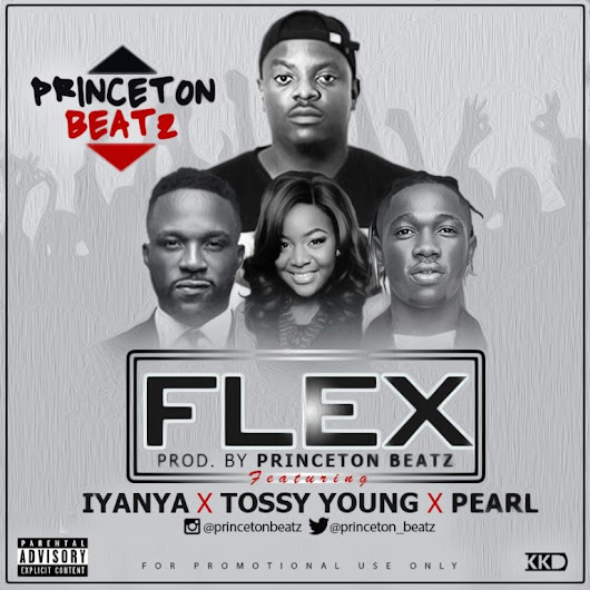 [Hit Music] Princeton – Flex ft. Iyanya x Tossy Young x Pearl