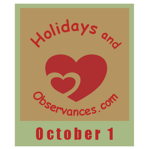 October 1 Holidays and Observances, Events, Recipe, History and More!