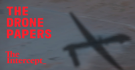 The Drone Papers: Secret documents detail the U.S. assassination program.