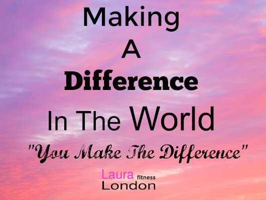 Making A Difference In The World | Laura London Fitness