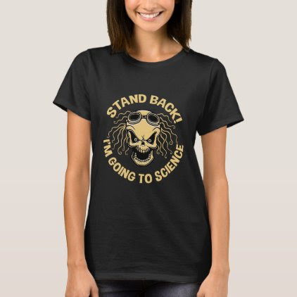 Stand Back! Science T-Shirt