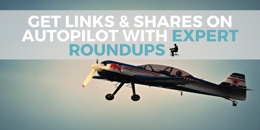 Get Links and Shares on Autopilot with Expert Roundups