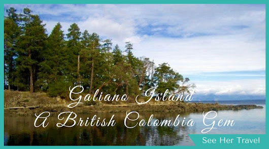 Why I love Galiano Island: A Guide to British Colombia's Best Place to Visit - See Her Travel