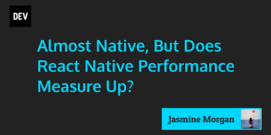 Almost Native, But Does React Native Performance Measure Up?
