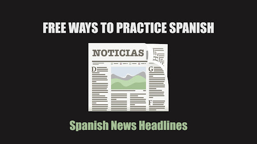 News in Spanish: Free ways to practice your Spanish