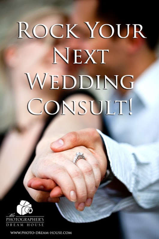 Rock Your Next Wedding Consult - Photographer's Dream House - Start Your Photography Business Off the Right Way