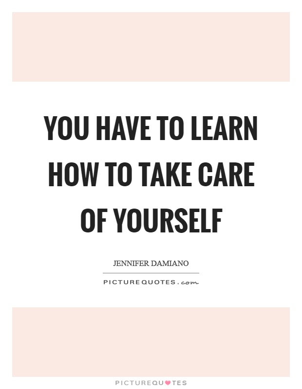 Take Care Of Yourself Quotes & Sayings | Take Care Of ...