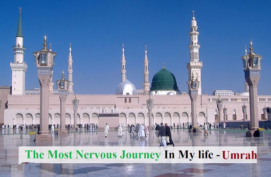 The most nervous journey in my life Umrah - Travel For Umrah