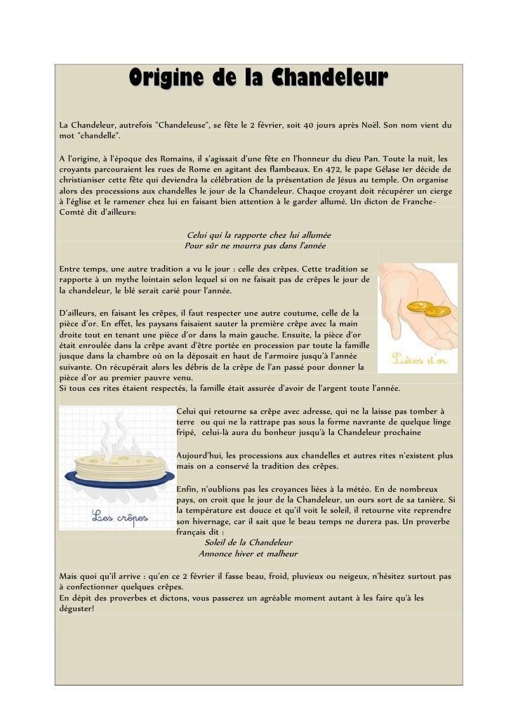 Origine de la Chandeleur La Chandeleur, autrefois quot;Chandeleusequot;, se fête le 2 février, soit 40 jours après Noël. S...