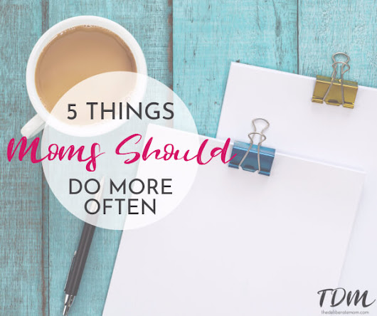 5 Things Moms Need to Do More Often