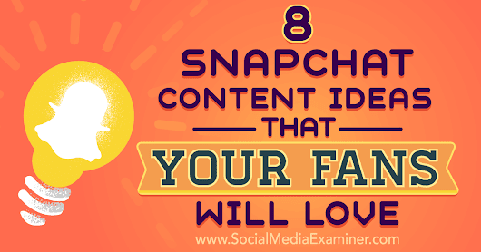 8 Snapchat Content Ideas That Your Fans Will Love : Social Media Examiner