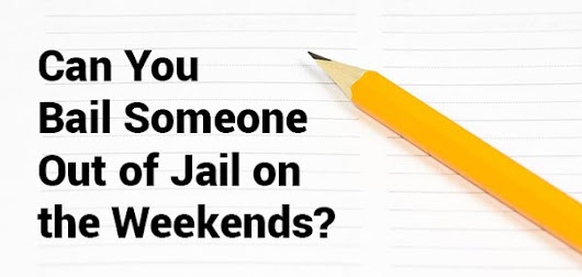 Can You Bail Someone Out of Jail on the Weekend? A Closer Look